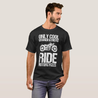 Only Cool Grandfathers Ride Motorcycles T-Shirt