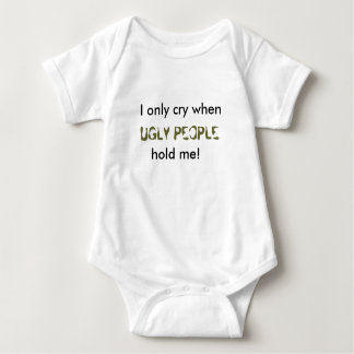 Only cry when ugly people hold me baby bodysuit