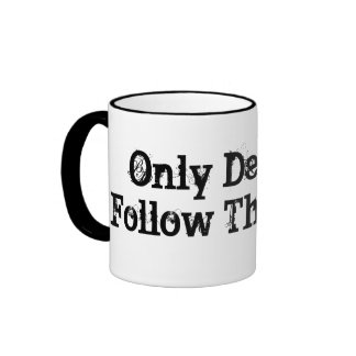 Only Dead Fish Follow The Stream Mugs