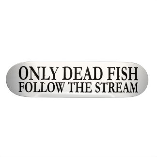 Only dead fish follow the stream skateboard