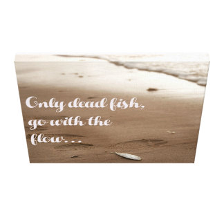 Only dead fish go with the flow canvas print
