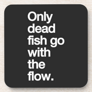 ONLY DEAD FISH GO WITH THE FLOW MOTIVATIONAL HUMOR COASTER