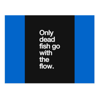 ONLY DEAD FISH GO WITH THE FLOW MOTIVATIONAL HUMOR POSTCARD