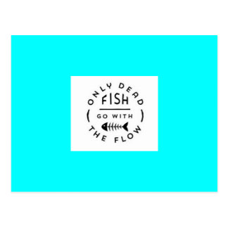 ONLY DEAD FISH GO WITH THE FLOW MOTTO TYPOGRAPHY A POSTCARD