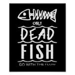 Only Dead Fish Go With The Flow - Poster