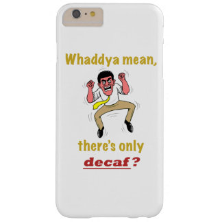 Only Decaf Barely There iPhone 6 Plus Case