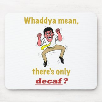Only Decaf? Mousepad mousepad