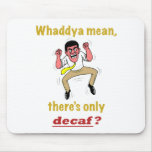 Only Decaf? Mousepad