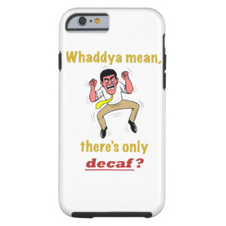 Only Decaf Tough iPhone 6 Case