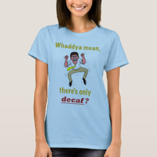 Only Decaf? Women's T-Shirt