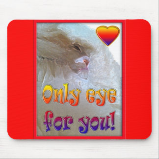Only eye (s) for you.  Cat Mouse Pad