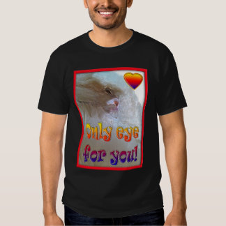 Only eye (s) for you.  Cat T Shirt