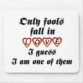 Only fools fall in love mouse pad