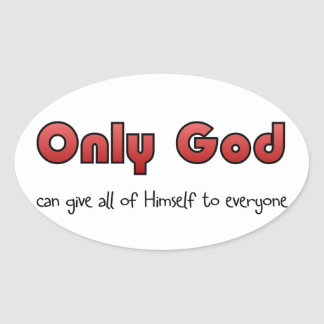 Only God can give all of himself to everyone Oval Stickers