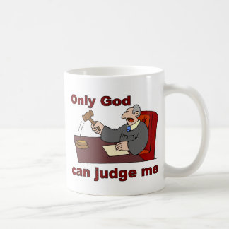 Only God can judge me Christian saying Coffee Mug