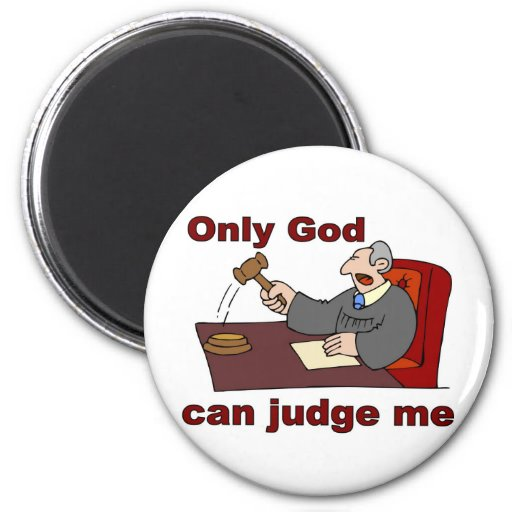 Only God can judge me Christian saying 2 Inch Round Magnet