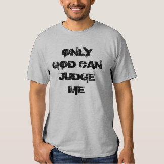 ONLY GOD CAN JUDGE ME TEE SHIRT