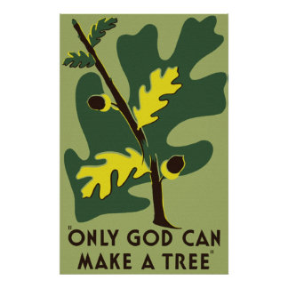 Only God Can Make a Tree Poster