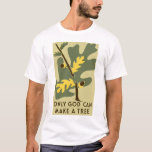 Only God Can Make a Tree Vintage WPA Shirt