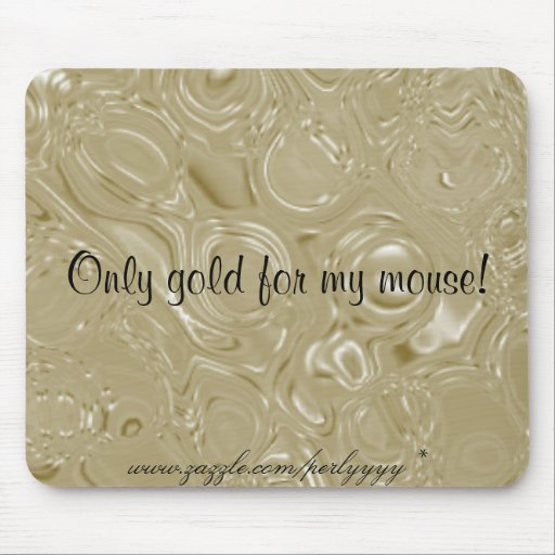 Only gold for my mouse! mouse mat