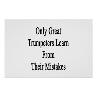 Only Great Trumpeters Learn From Their Mistakes. Poster