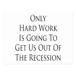 Only Hard Work Is Going To Get Us Out Of The Reces Postcard