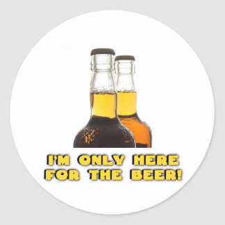 Only Here for the BEER! Classic Round Sticker