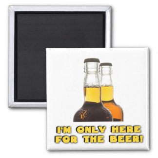Only Here for the BEER! Magnet