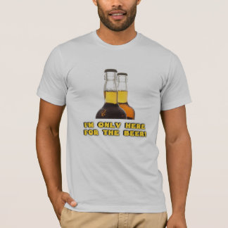 Only Here for the BEER! T-Shirt