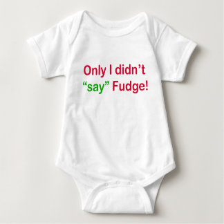 Only I didn't say fudge Baby Jersey Bodysuit