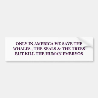 ONLY IN AMERICA WE SAVE THE WHALES , THE SEALS ... BUMPER STICKER