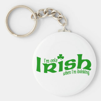 Only Irish When I'm Drinking Keychain
