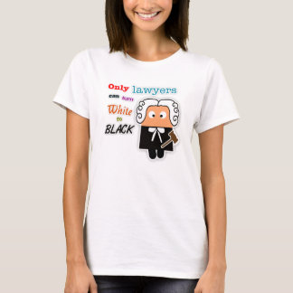 """Only Lawyers Can Turn White to Black"" Ladies Tee"