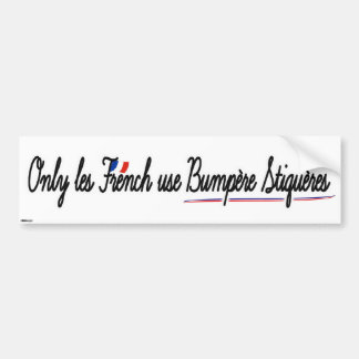 Only les French use Bumper Stickers