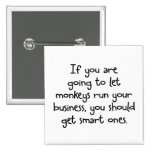Only let smart monkeys run your business pinback buttons