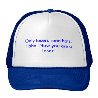 Only losers read hats. Haha. Now you are a loser. Trucker Hat