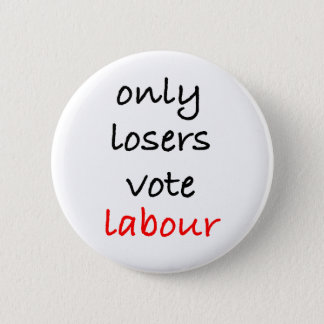 Only Losers Vote Labour Button