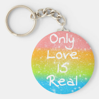 Only Love is Real Keychains