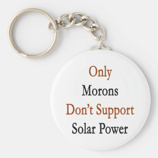 Only Morons Don't Support Solar Power Basic Round Button Keychain