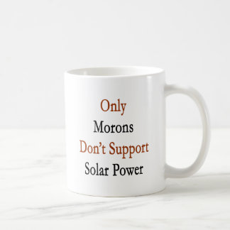 Only Morons Don't Support Solar Power Classic White Coffee Mug
