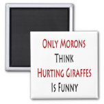 Only Morons Think Hurting Giraffes Is Funny Fridge Magnets