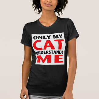 Only My Cat Understands Me Tshirt