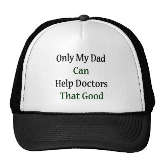 Only My Dad Can Help Doctors That Good Hat