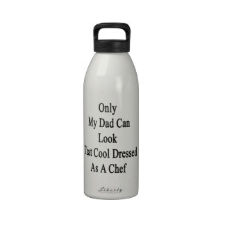 Only My Dad Can Look That Cool Dressed As A Chef Reusable Water Bottle