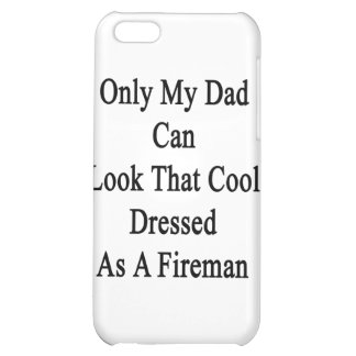 Only My Dad Can Look That Cool Dressed As A Firema iPhone 5C Cases
