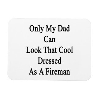 Only My Dad Can Look That Cool Dressed As A Firema Magnets