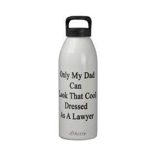 Only My Dad Can Look That Cool Dressed As A Lawyer Reusable Water Bottles