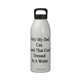Only My Dad Can Look That Cool Dressed As A Writer Drinking Bottle
