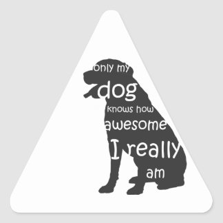only my dog knows how awesome I really am Triangle Sticker