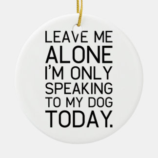 Only my dog understands. ceramic ornament